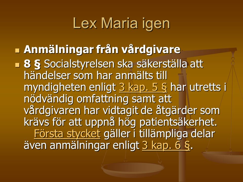 Lex Maria igen Anmälningar från vårdgivare Anmälningar från vårdgivare 8 § Socialstyrelsen ska säkerställa att händelser som har anmälts till myndighe