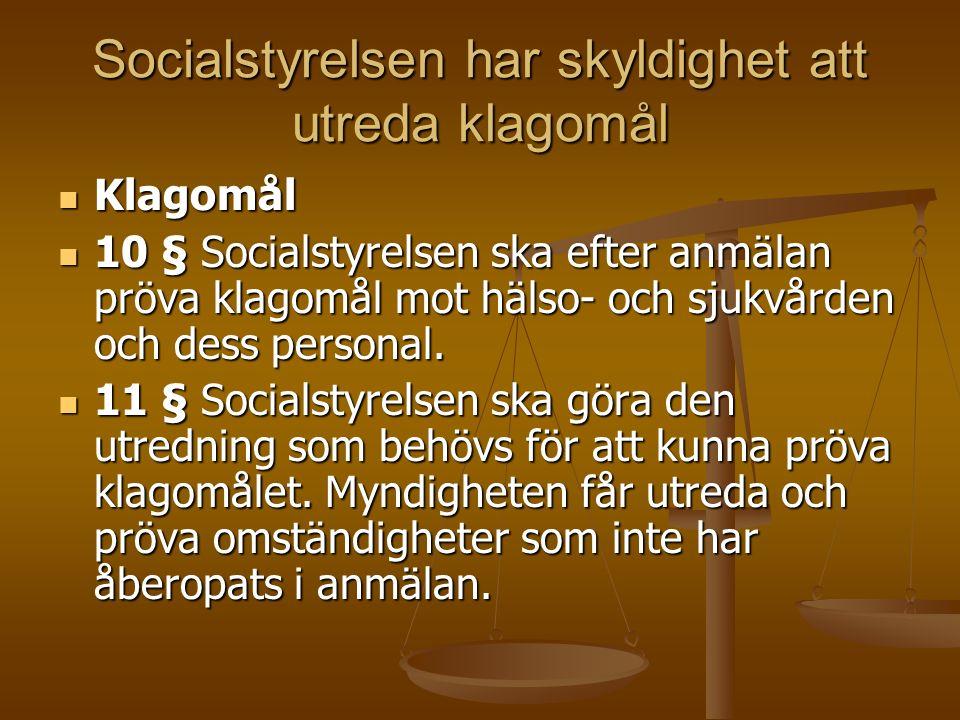 Socialstyrelsen har skyldighet att utreda klagomål Klagomål Klagomål 10 § Socialstyrelsen ska efter anmälan pröva klagomål mot hälso- och sjukvården och dess personal.