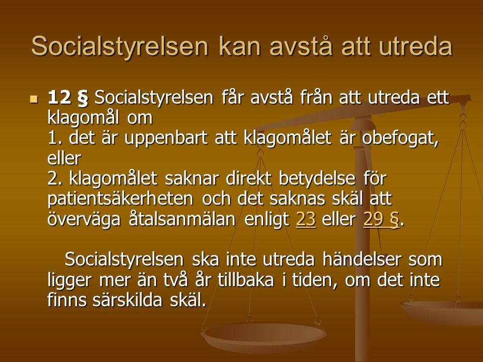 Socialstyrelsen kan avstå att utreda 12 § Socialstyrelsen får avstå från att utreda ett klagomål om 1. det är uppenbart att klagomålet är obefogat, el
