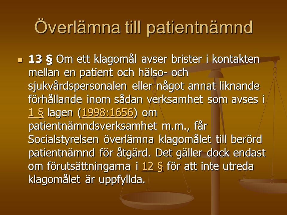 Överlämna till patientnämnd 13 § Om ett klagomål avser brister i kontakten mellan en patient och hälso- och sjukvårdspersonalen eller något annat likn