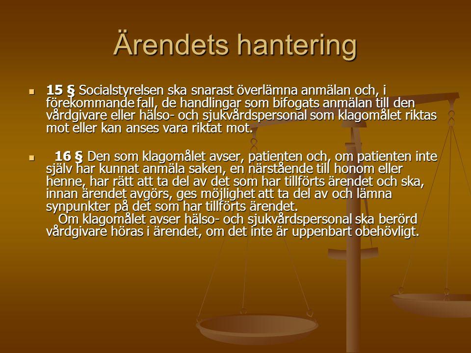Ärendets hantering 15 § Socialstyrelsen ska snarast överlämna anmälan och, i förekommande fall, de handlingar som bifogats anmälan till den vårdgivare
