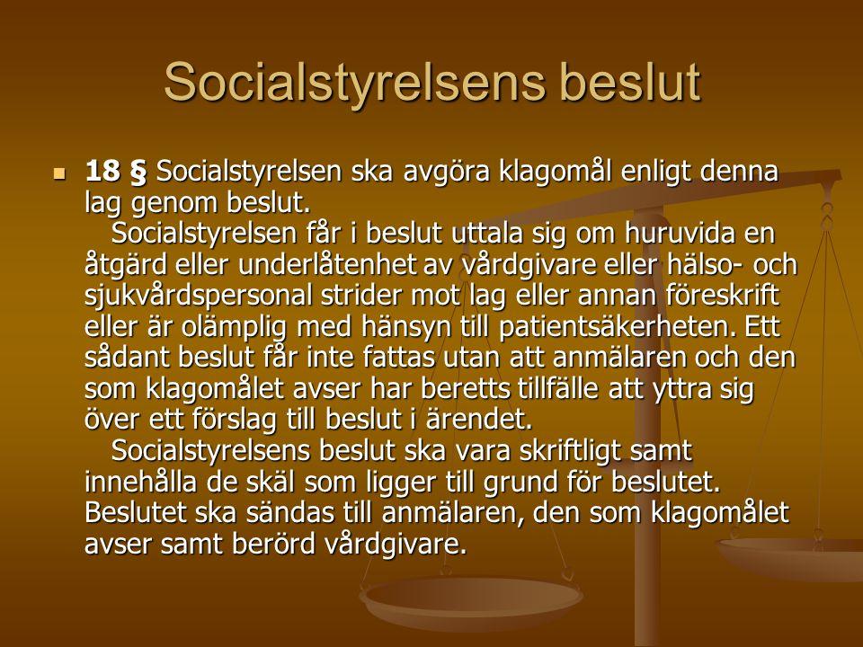 Socialstyrelsens beslut 18 § Socialstyrelsen ska avgöra klagomål enligt denna lag genom beslut. Socialstyrelsen får i beslut uttala sig om huruvida en