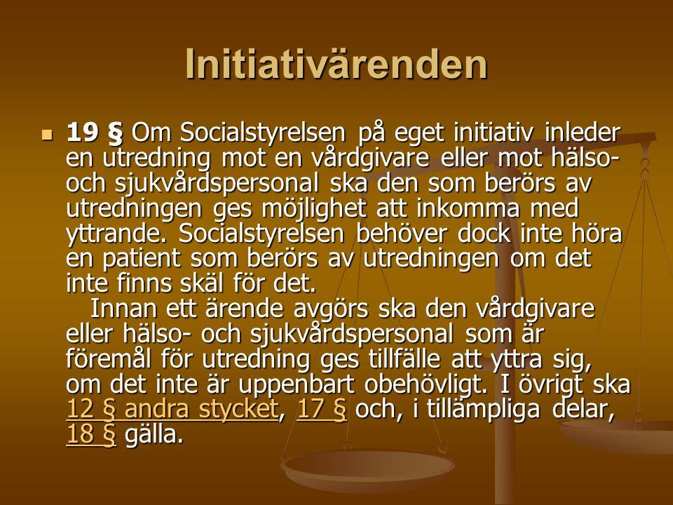 Initiativärenden 19 § Om Socialstyrelsen på eget initiativ inleder en utredning mot en vårdgivare eller mot hälso- och sjukvårdspersonal ska den som berörs av utredningen ges möjlighet att inkomma med yttrande.