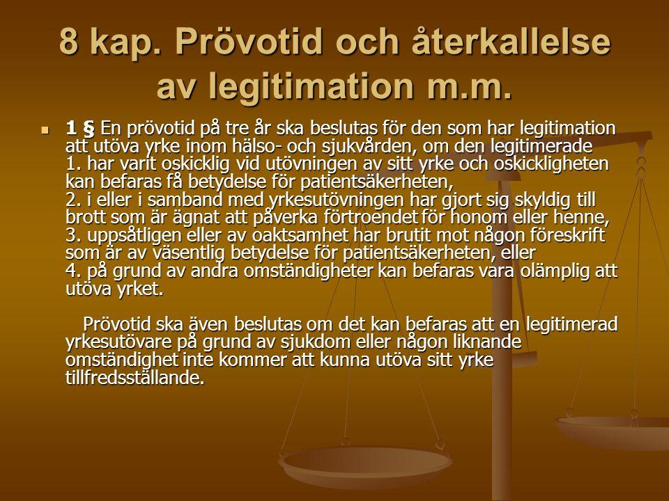 8 kap. Prövotid och återkallelse av legitimation m.m. 1 § En prövotid på tre år ska beslutas för den som har legitimation att utöva yrke inom hälso- o