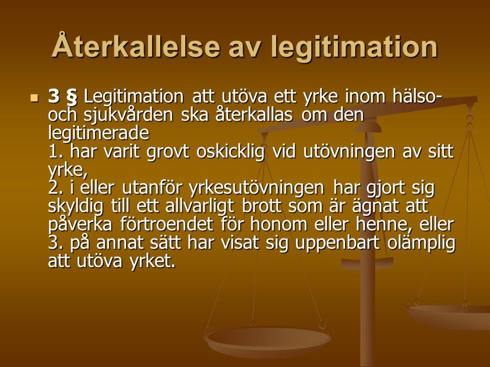 Återkallelse av legitimation 3 § Legitimation att utöva ett yrke inom hälso- och sjukvården ska återkallas om den legitimerade 1. har varit grovt oski