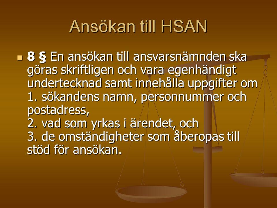 Ansökan till HSAN 8 § En ansökan till ansvarsnämnden ska göras skriftligen och vara egenhändigt undertecknad samt innehålla uppgifter om 1. sökandens
