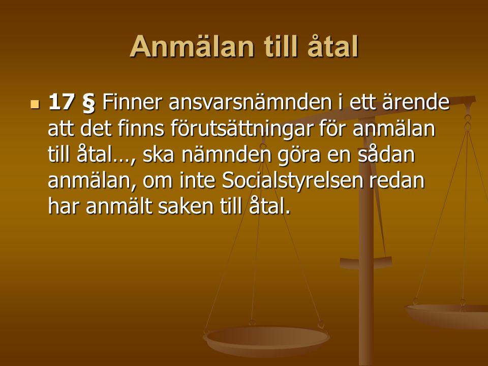 Anmälan till åtal 17 § Finner ansvarsnämnden i ett ärende att det finns förutsättningar för anmälan till åtal…, ska nämnden göra en sådan anmälan, om inte Socialstyrelsen redan har anmält saken till åtal.