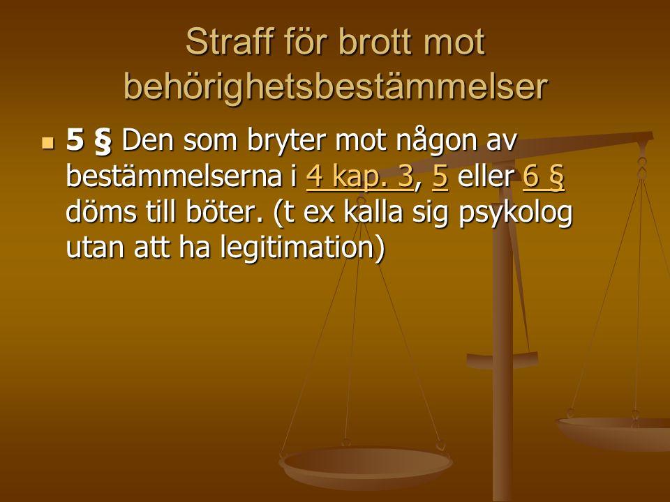 Straff för brott mot behörighetsbestämmelser 5 § Den som bryter mot någon av bestämmelserna i 4 kap. 3, 5 eller 6 § döms till böter. (t ex kalla sig p