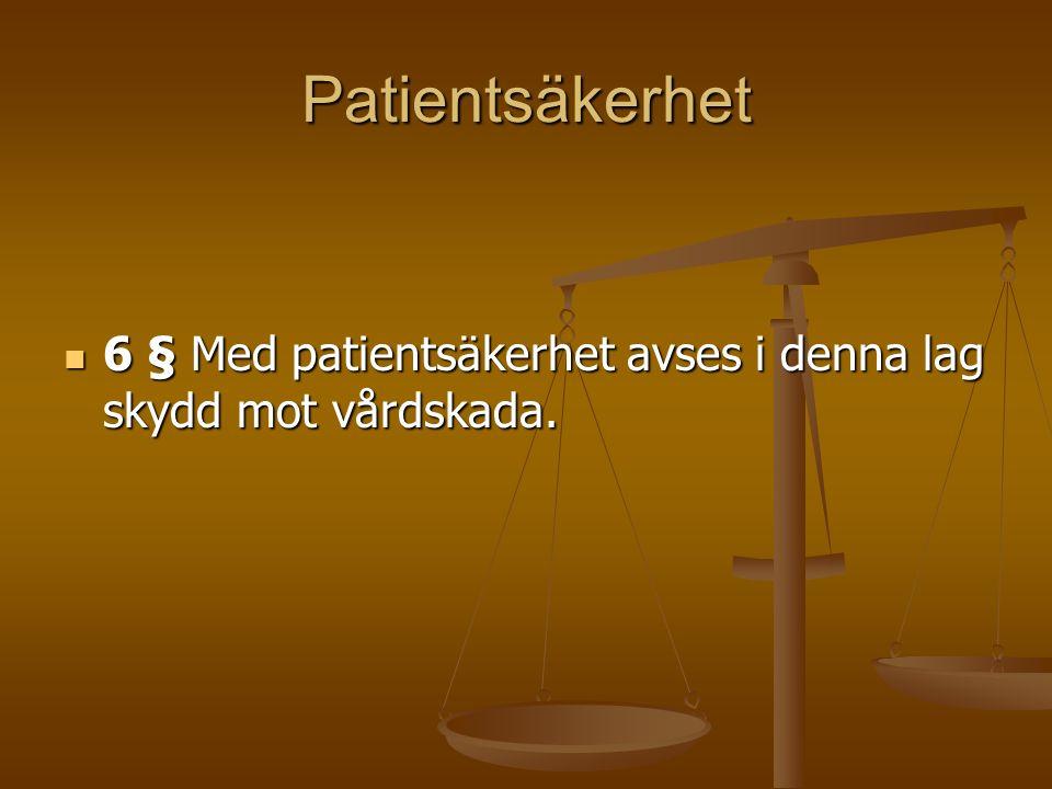 Patientsäkerhet 6 § Med patientsäkerhet avses i denna lag skydd mot vårdskada. 6 § Med patientsäkerhet avses i denna lag skydd mot vårdskada.