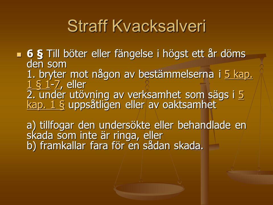 Straff Kvacksalveri 6 § Till böter eller fängelse i högst ett år döms den som 1.
