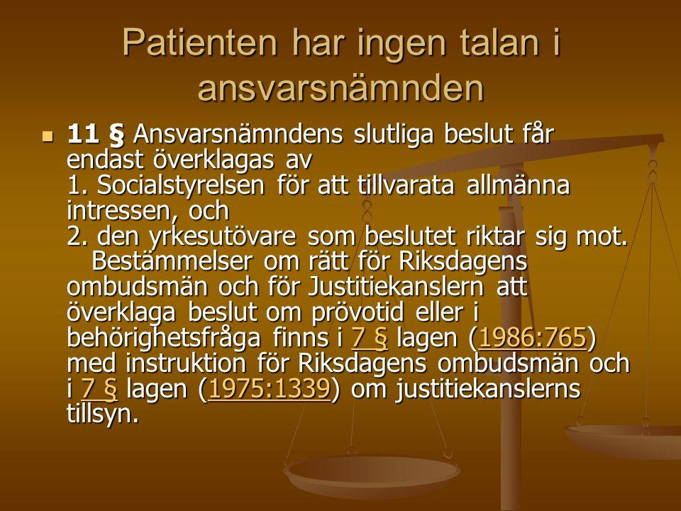 Patienten har ingen talan i ansvarsnämnden 11 § Ansvarsnämndens slutliga beslut får endast överklagas av 1. Socialstyrelsen för att tillvarata allmänn