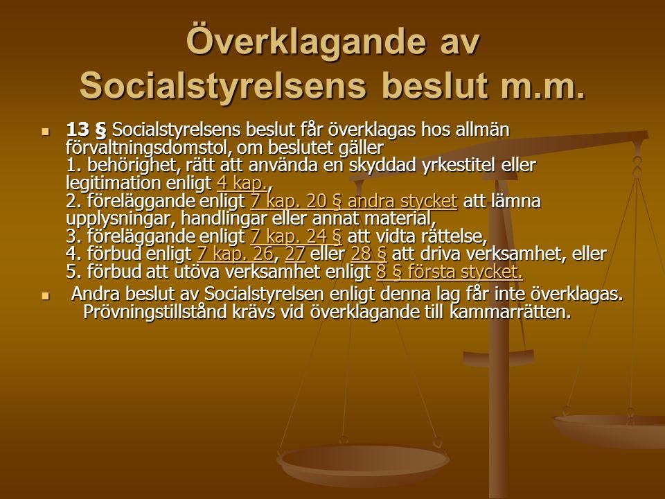 Överklagande av Socialstyrelsens beslut m.m. 13 § Socialstyrelsens beslut får överklagas hos allmän förvaltningsdomstol, om beslutet gäller 1. behörig