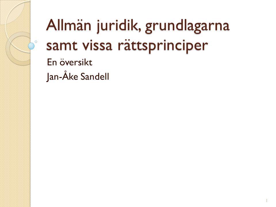 Allmän juridik, grundlagarna samt vissa rättsprinciper En översikt Jan-Åke Sandell 1