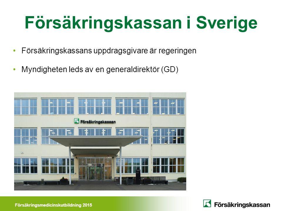 Försäkringsmedicinskutbildning 2015 Försäkringskassan i Sverige Försäkringskassans uppdragsgivare är regeringen Myndigheten leds av en generaldirektör (GD)