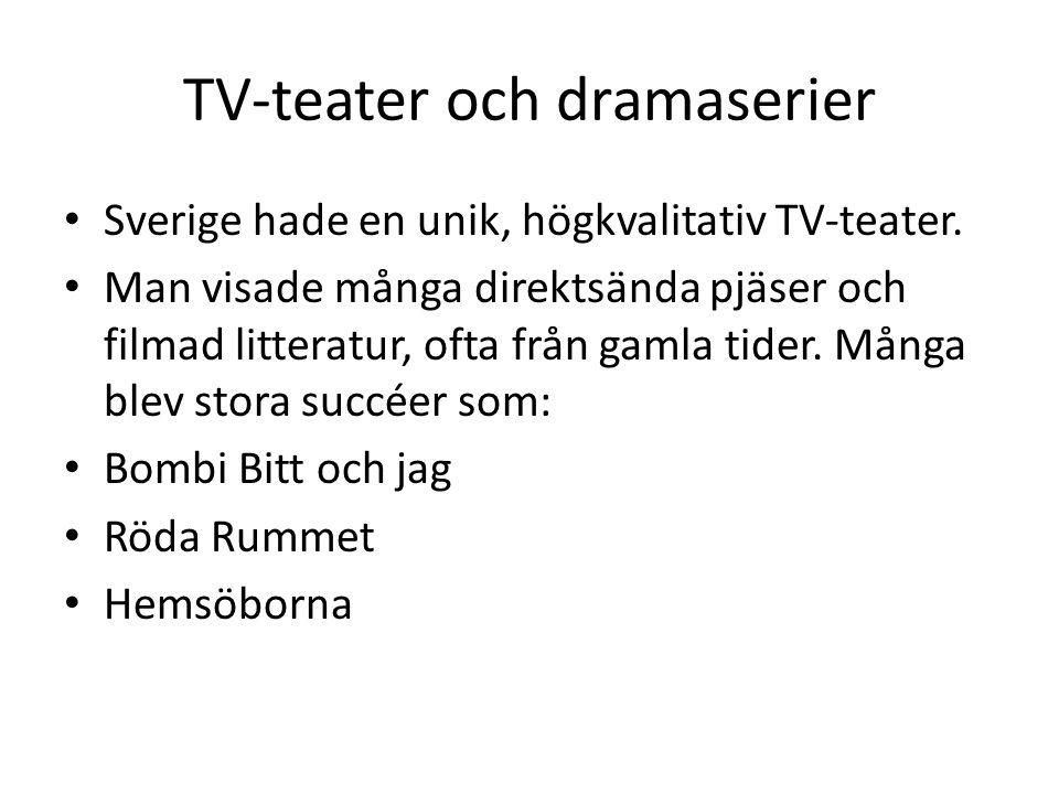 TV-teater och dramaserier Sverige hade en unik, högkvalitativ TV-teater. Man visade många direktsända pjäser och filmad litteratur, ofta från gamla ti