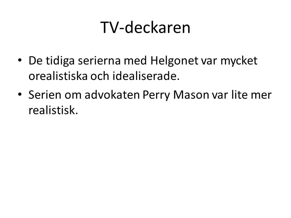 TV-deckaren De tidiga serierna med Helgonet var mycket orealistiska och idealiserade. Serien om advokaten Perry Mason var lite mer realistisk.
