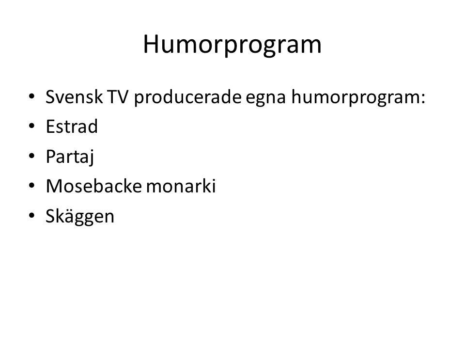 Humorprogram Svensk TV producerade egna humorprogram: Estrad Partaj Mosebacke monarki Skäggen