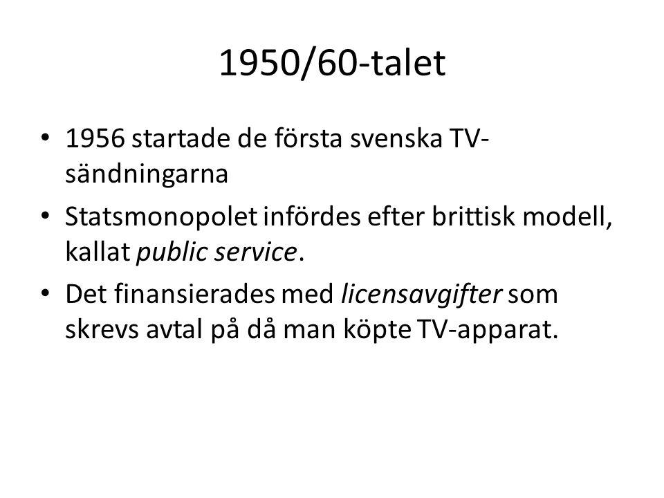 1950/60-talet 1956 startade de första svenska TV- sändningarna Statsmonopolet infördes efter brittisk modell, kallat public service. Det finansierades