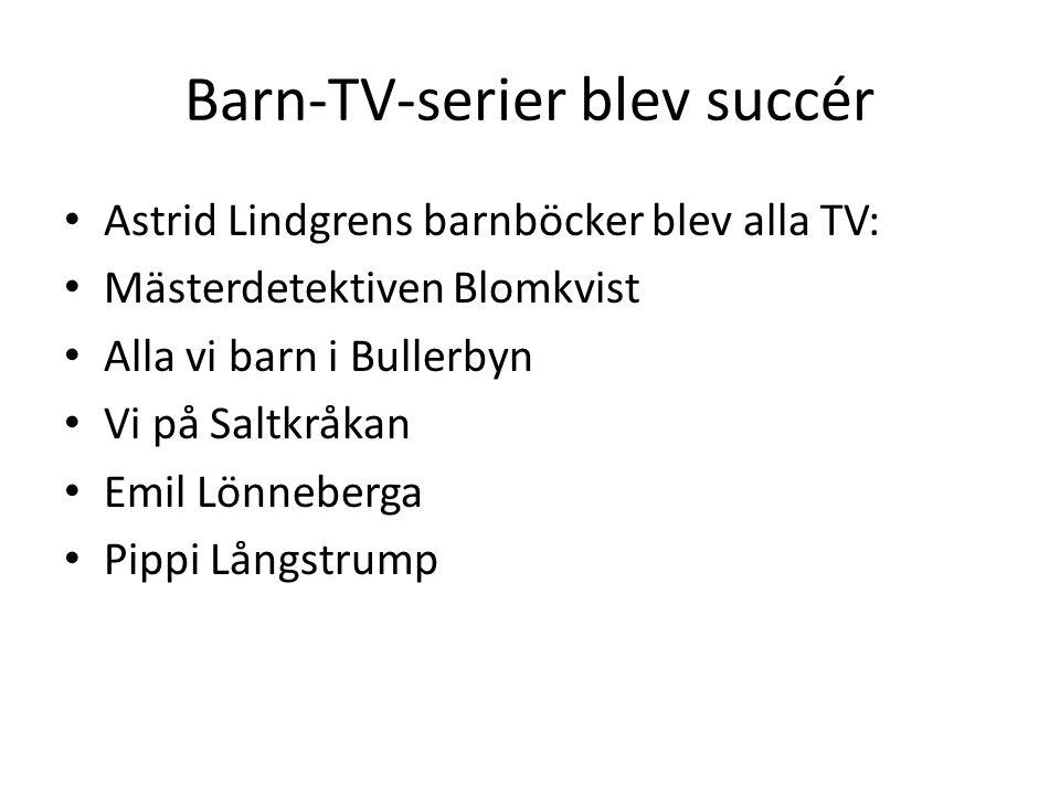 Barn-TV-serier blev succér Astrid Lindgrens barnböcker blev alla TV: Mästerdetektiven Blomkvist Alla vi barn i Bullerbyn Vi på Saltkråkan Emil Lönnebe