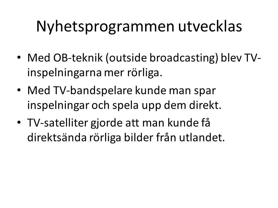 Nyhetsprogrammen utvecklas Med OB-teknik (outside broadcasting) blev TV- inspelningarna mer rörliga. Med TV-bandspelare kunde man spar inspelningar oc