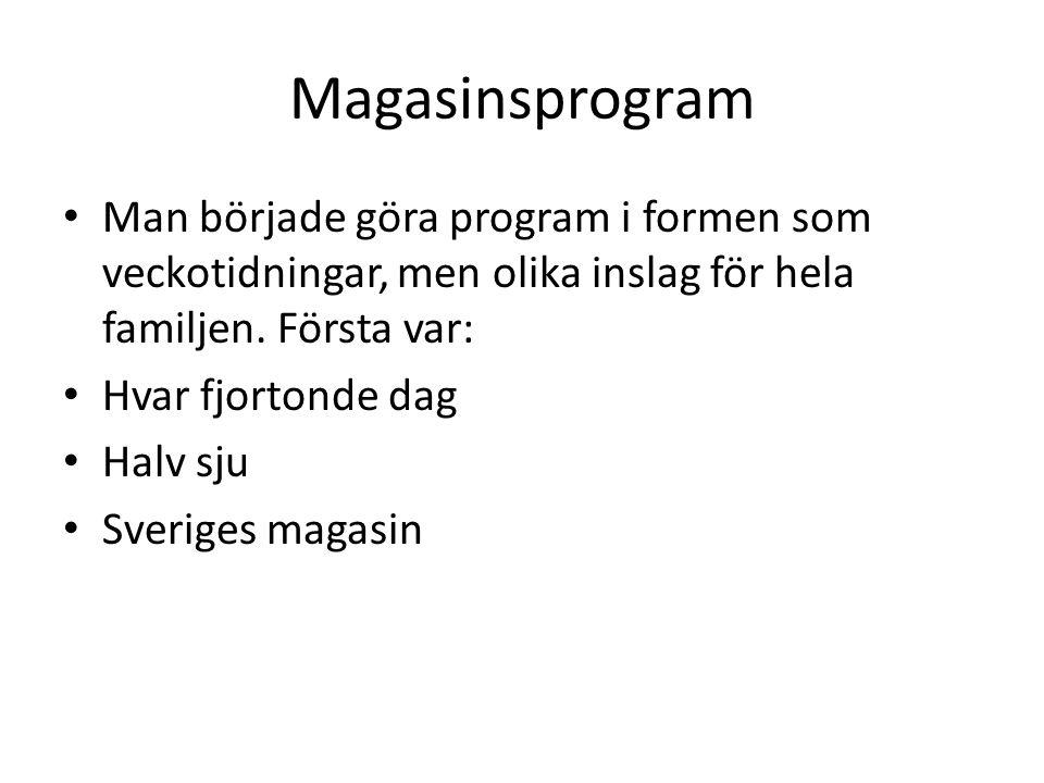 Magasinsprogram Man började göra program i formen som veckotidningar, men olika inslag för hela familjen. Första var: Hvar fjortonde dag Halv sju Sver