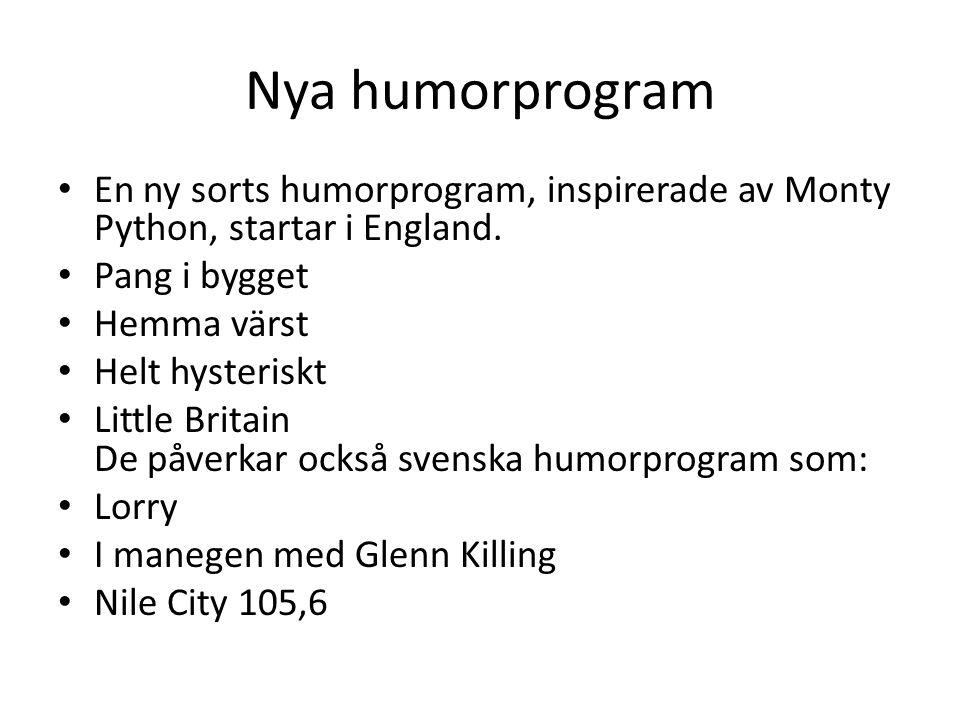 Nya humorprogram En ny sorts humorprogram, inspirerade av Monty Python, startar i England. Pang i bygget Hemma värst Helt hysteriskt Little Britain De