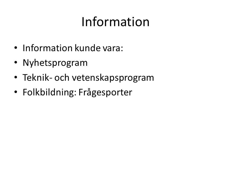 Information Information kunde vara: Nyhetsprogram Teknik- och vetenskapsprogram Folkbildning: Frågesporter
