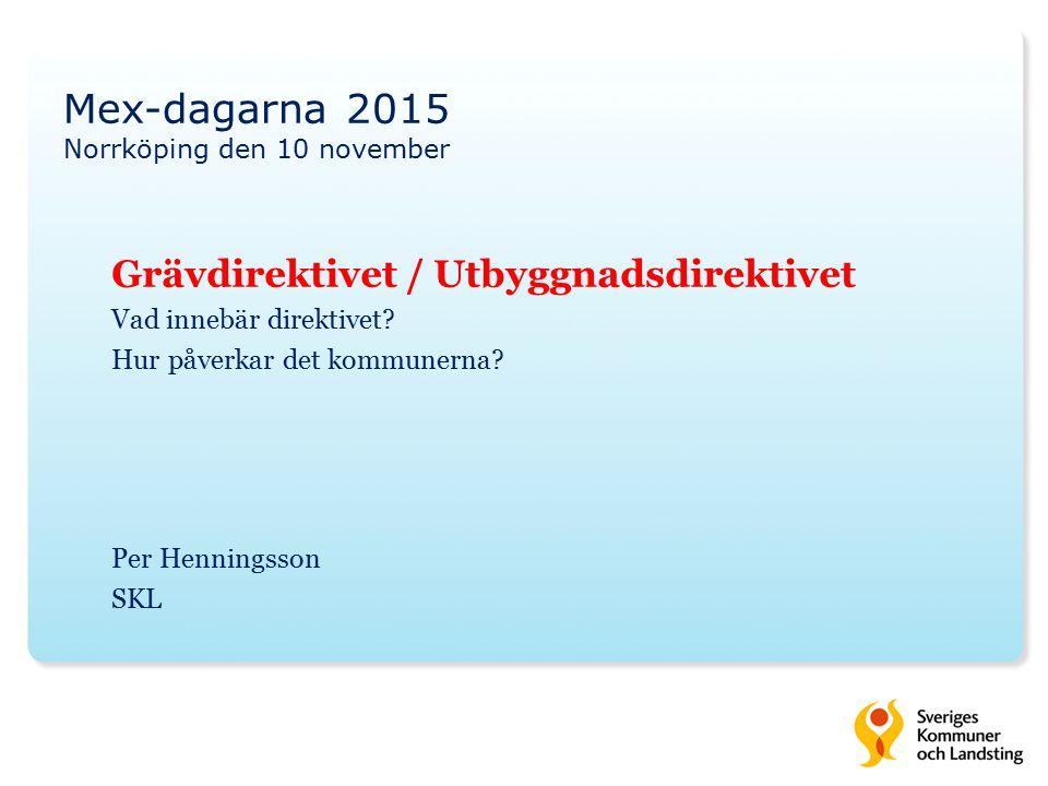 Mex-dagarna 2015 Norrköping den 10 november Grävdirektivet / Utbyggnadsdirektivet Vad innebär direktivet? Hur påverkar det kommunerna? Per Henningsson