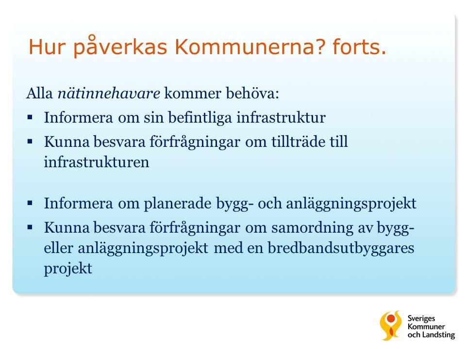 Hur påverkas Kommunerna? forts. Alla nätinnehavare kommer behöva:  Informera om sin befintliga infrastruktur  Kunna besvara förfrågningar om tillträ