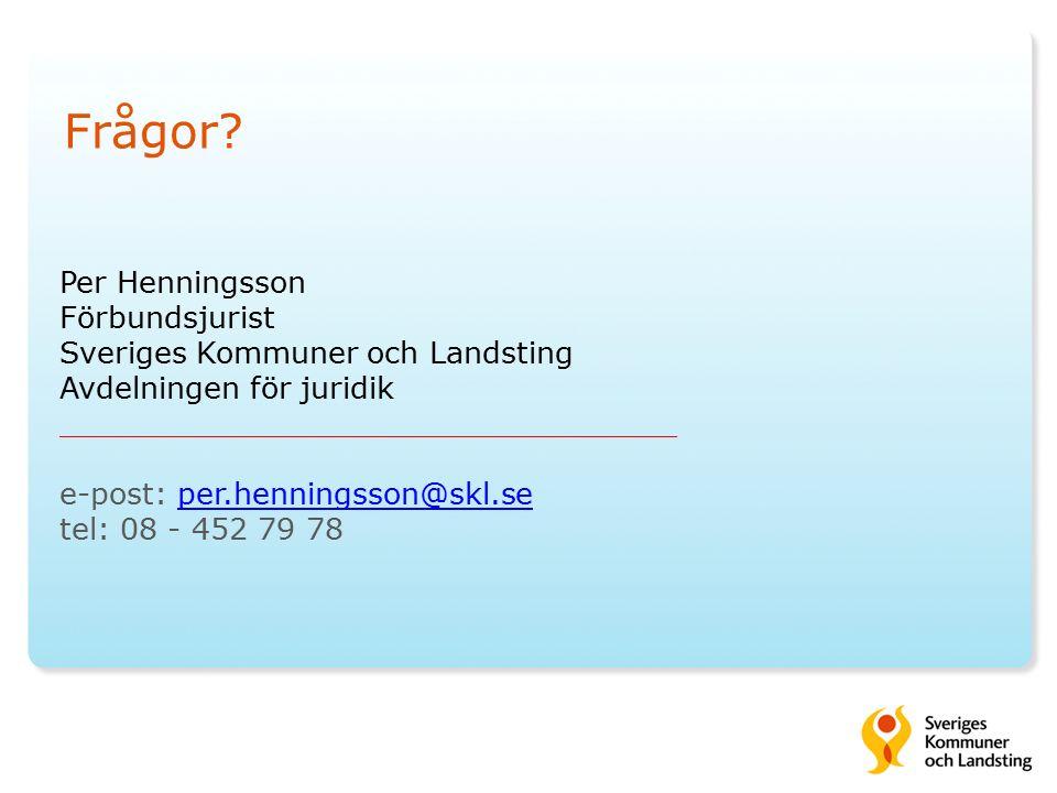 Frågor? Per Henningsson Förbundsjurist Sveriges Kommuner och Landsting Avdelningen för juridik _________________________________ e-post: per.henningss