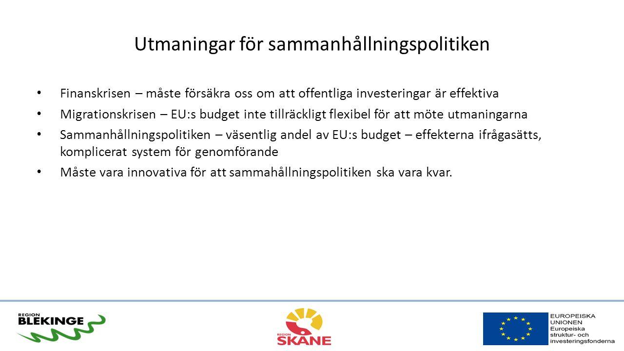 Utmaningar för sammanhållningspolitiken Finanskrisen – måste försäkra oss om att offentliga investeringar är effektiva Migrationskrisen – EU:s budget inte tillräckligt flexibel för att möte utmaningarna Sammanhållningspolitiken – väsentlig andel av EU:s budget – effekterna ifrågasätts, komplicerat system för genomförande Måste vara innovativa för att sammahållningspolitiken ska vara kvar.