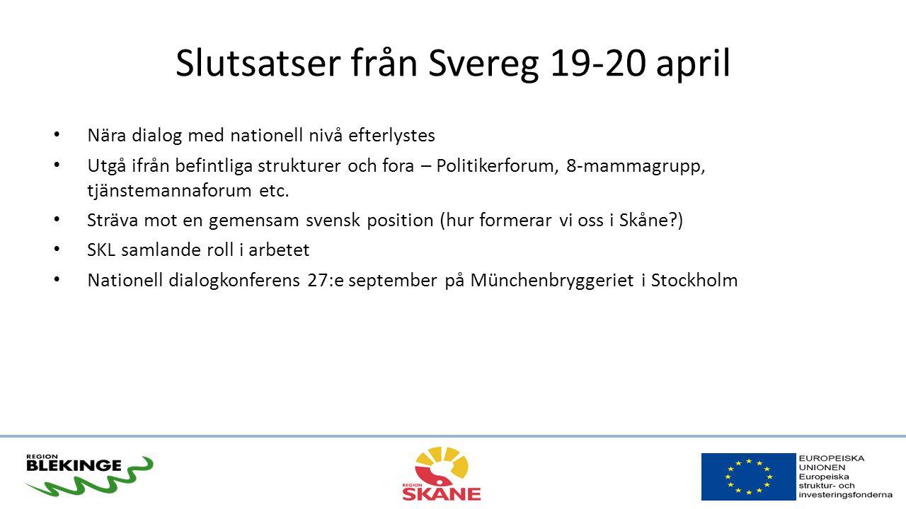 Slutsatser från Svereg 19-20 april Nära dialog med nationell nivå efterlystes Utgå ifrån befintliga strukturer och fora – Politikerforum, 8-mammagrupp, tjänstemannaforum etc.
