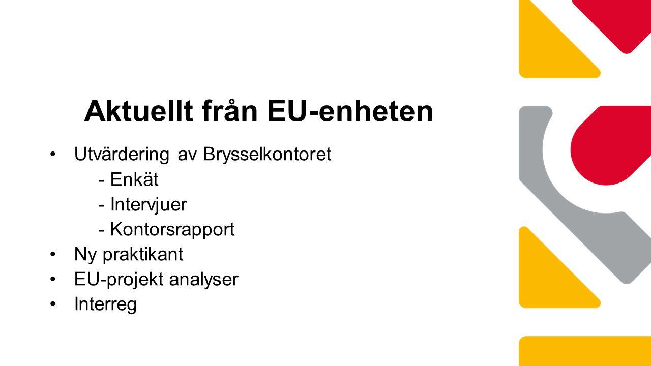 Utvärdering av Brysselkontoret - Enkät - Intervjuer - Kontorsrapport Ny praktikant EU-projekt analyser Interreg Aktuellt från EU-enheten