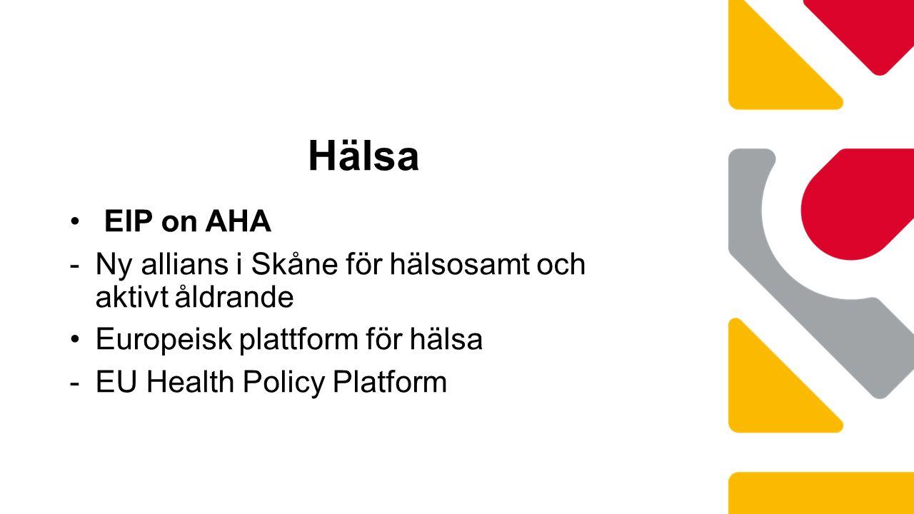 EIP on AHA -Ny allians i Skåne för hälsosamt och aktivt åldrande Europeisk plattform för hälsa -EU Health Policy Platform Hälsa