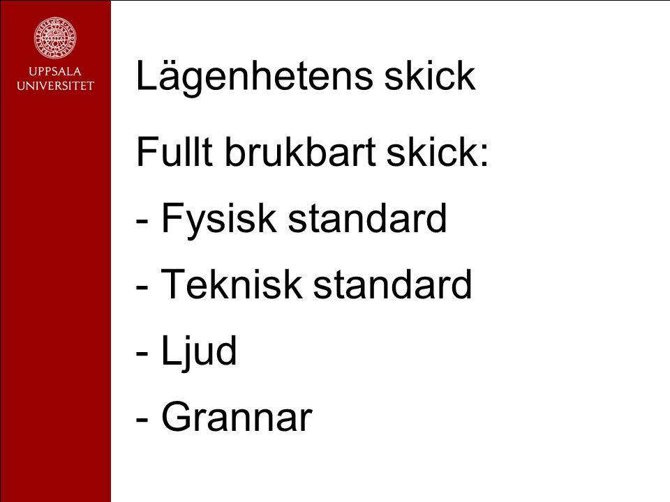 Lägenhetens skick Fullt brukbart skick: -Fysisk standard -Teknisk standard -Ljud -Grannar