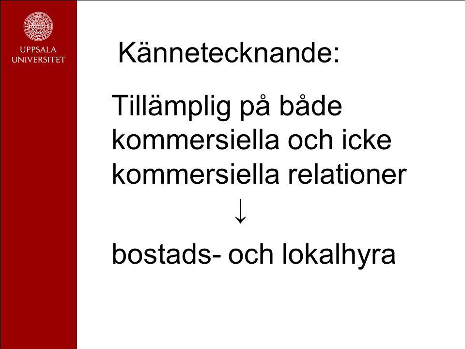 Kännetecknande: Tillämplig på både kommersiella och icke kommersiella relationer ↓ bostads- och lokalhyra