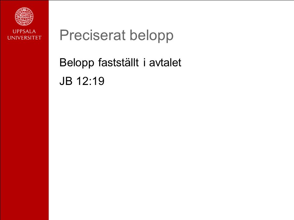 Preciserat belopp Belopp fastställt i avtalet JB 12:19