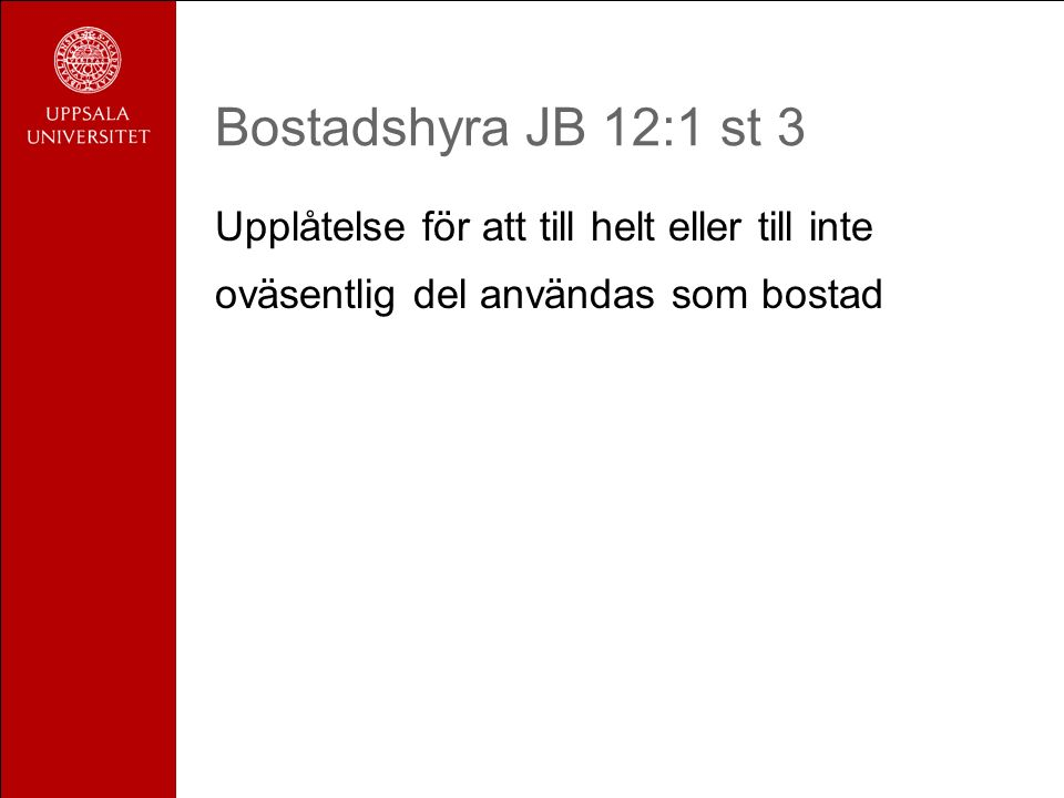 Bostadshyra JB 12:1 st 3 Upplåtelse för att till helt eller till inte oväsentlig del användas som bostad