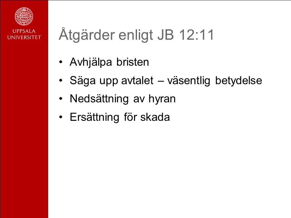 Åtgärder enligt JB 12:11 Avhjälpa bristen Säga upp avtalet – väsentlig betydelse Nedsättning av hyran Ersättning för skada
