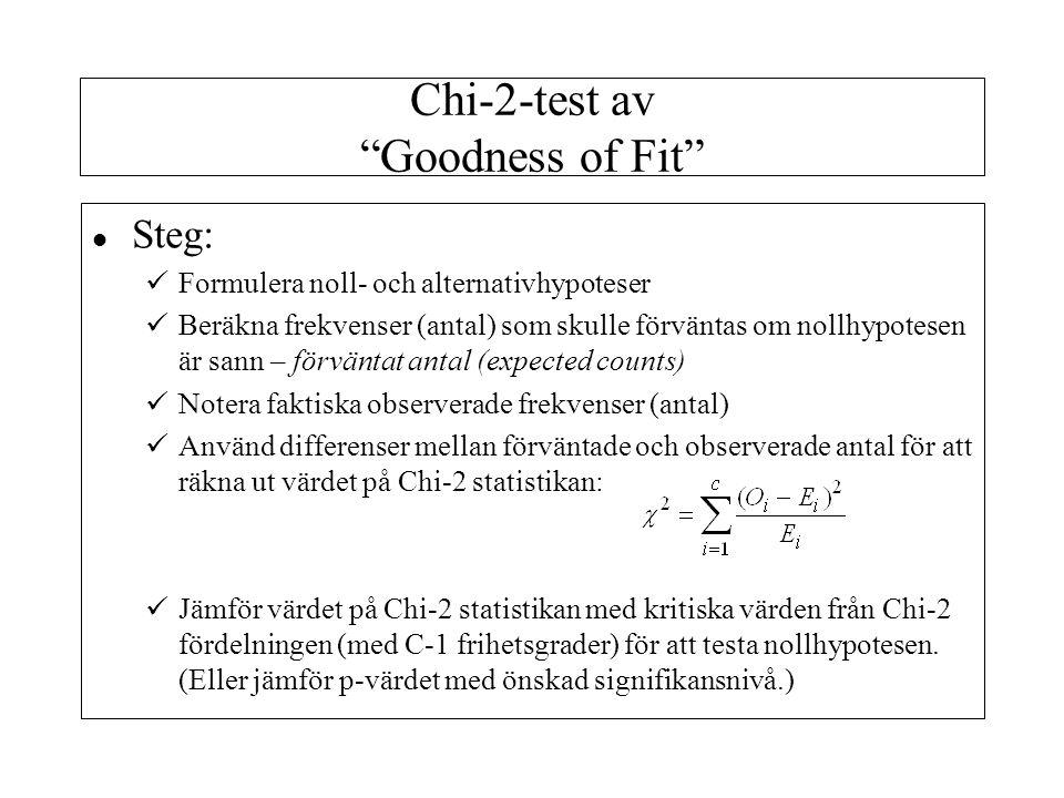 l Steg: Formulera noll- och alternativhypoteser Beräkna frekvenser (antal) som skulle förväntas om nollhypotesen är sann – förväntat antal (expected c