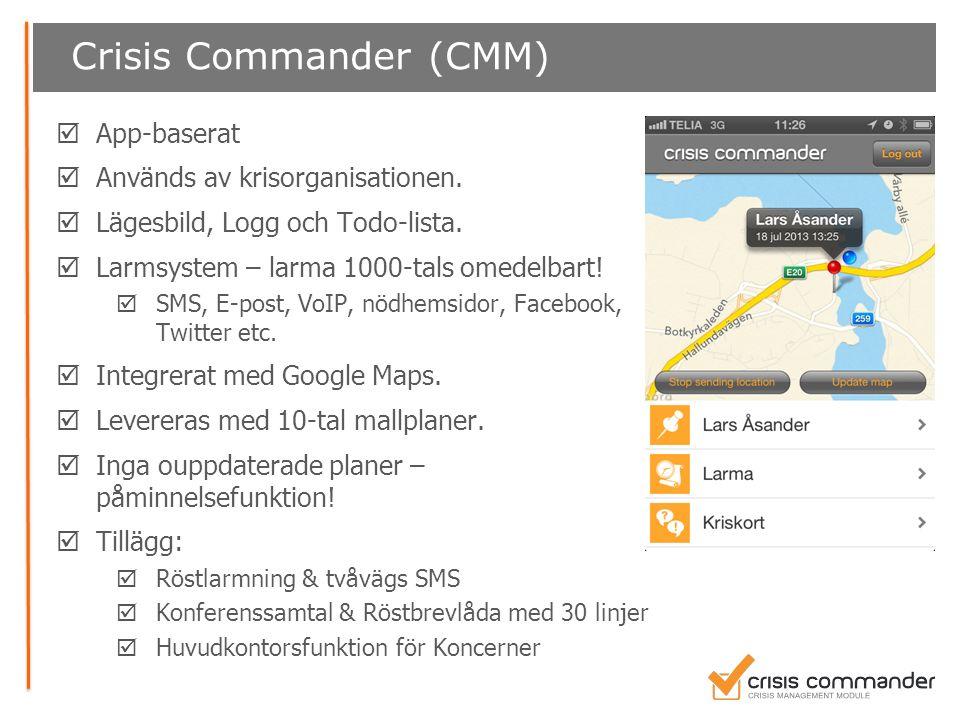 Crisis Commander (CMM)  App-baserat  Används av krisorganisationen.  Lägesbild, Logg och Todo-lista.  Larmsystem – larma 1000-tals omedelbart!  S