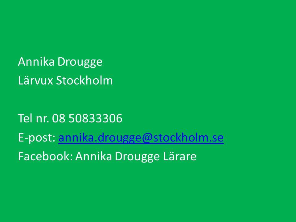Annika Drougge Lärvux Stockholm Tel nr. 08 50833306 E-post: annika.drougge@stockholm.seannika.drougge@stockholm.se Facebook: Annika Drougge Lärare