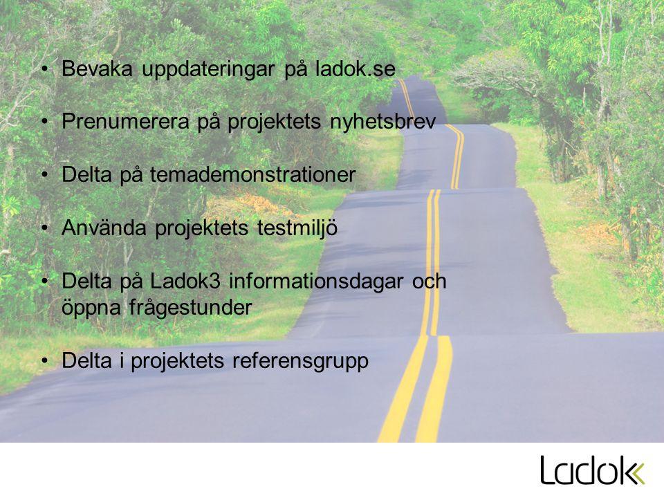 Bevaka uppdateringar på ladok.se Prenumerera på projektets nyhetsbrev Delta på temademonstrationer Använda projektets testmiljö Delta på Ladok3 inform