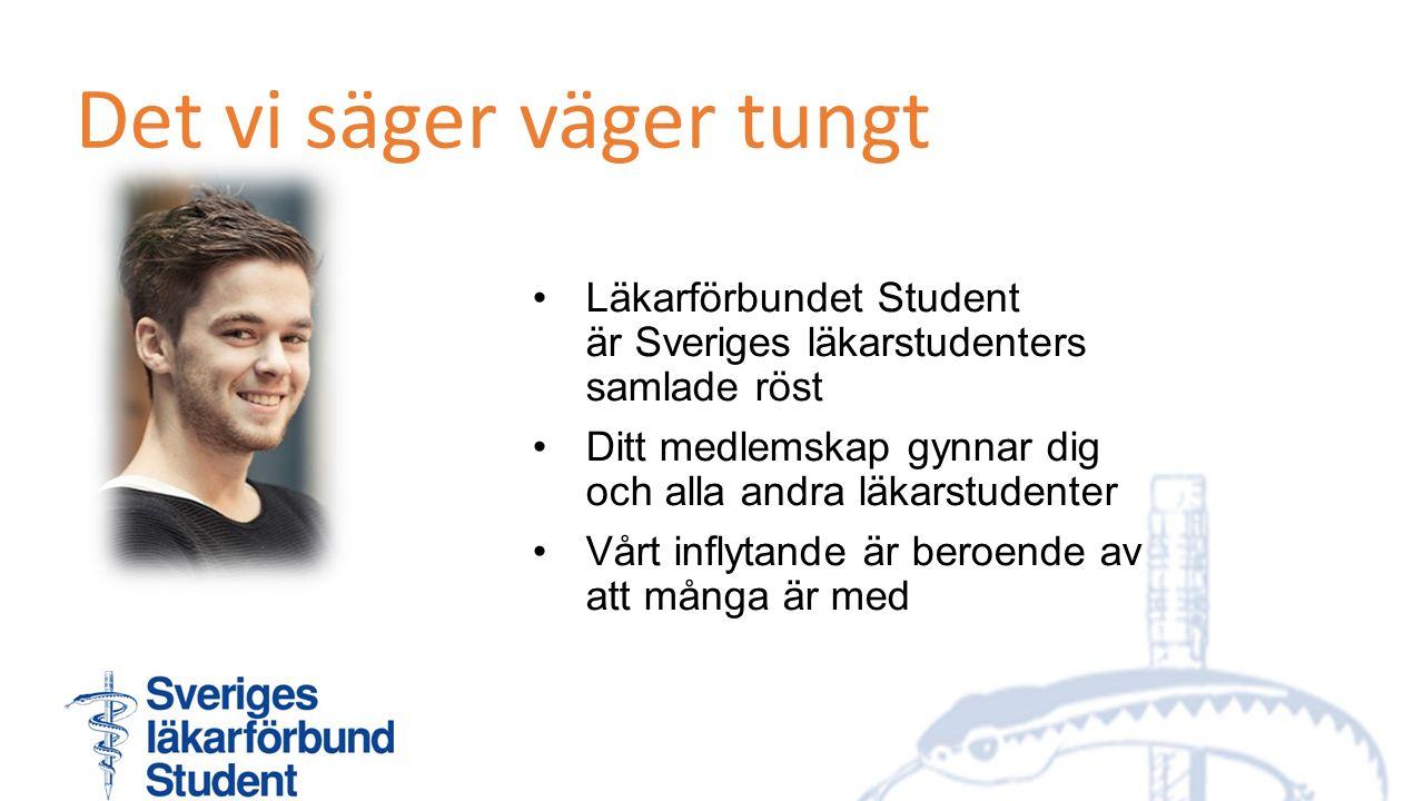 Det vi säger väger tungt Läkarförbundet Student är Sveriges läkarstudenters samlade röst Ditt medlemskap gynnar dig och alla andra läkarstudenter Vårt inflytande är beroende av att många är med
