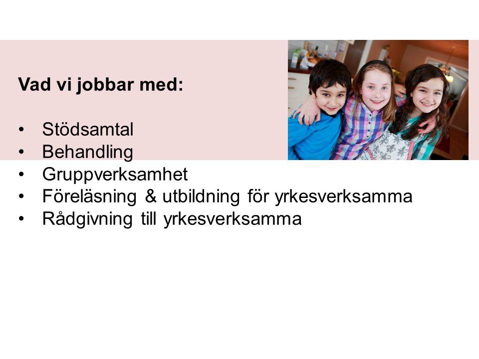 Vad vi jobbar med: Stödsamtal Behandling Gruppverksamhet Föreläsning & utbildning för yrkesverksamma Rådgivning till yrkesverksamma