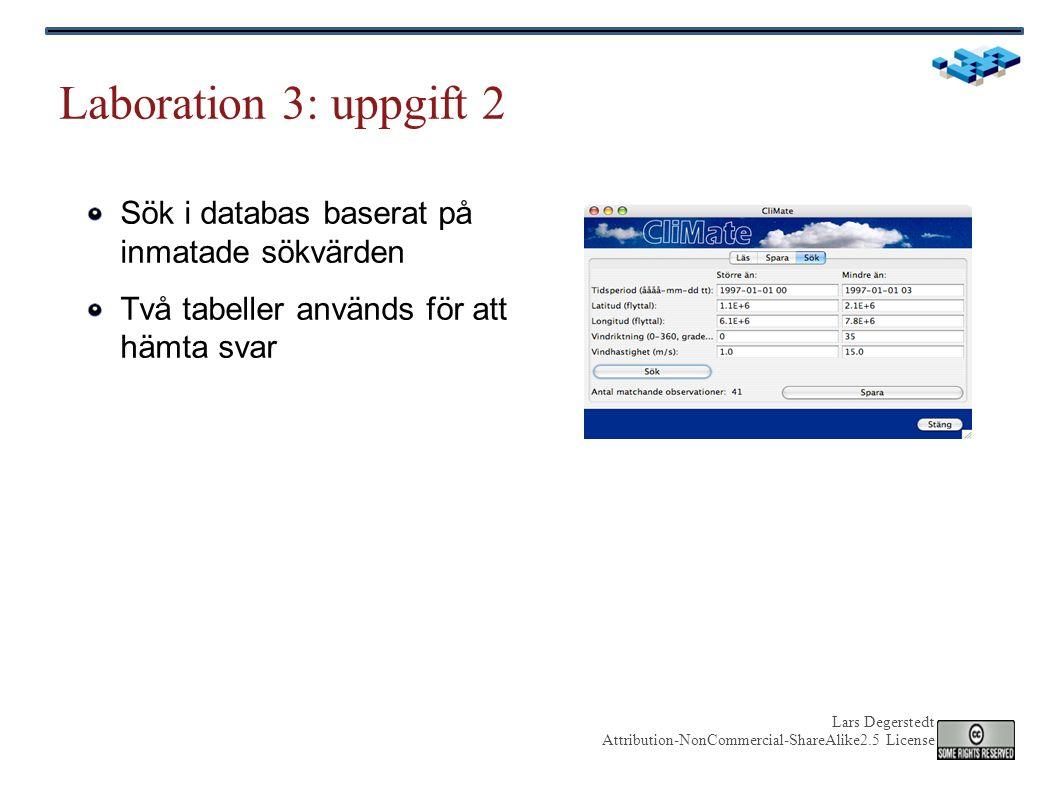 Lars Degerstedt Attribution-NonCommercial-ShareAlike2.5 License Laboration 3: uppgift 2 Sök i databas baserat på inmatade sökvärden Två tabeller används för att hämta svar