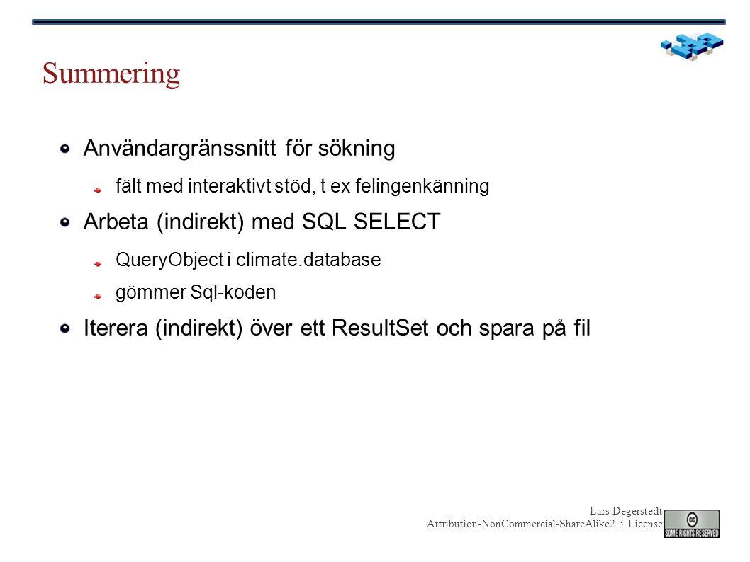 Lars Degerstedt Attribution-NonCommercial-ShareAlike2.5 License Summering Användargränssnitt för sökning fält med interaktivt stöd, t ex felingenkänning Arbeta (indirekt) med SQL SELECT QueryObject i climate.database gömmer Sql-koden Iterera (indirekt) över ett ResultSet och spara på fil