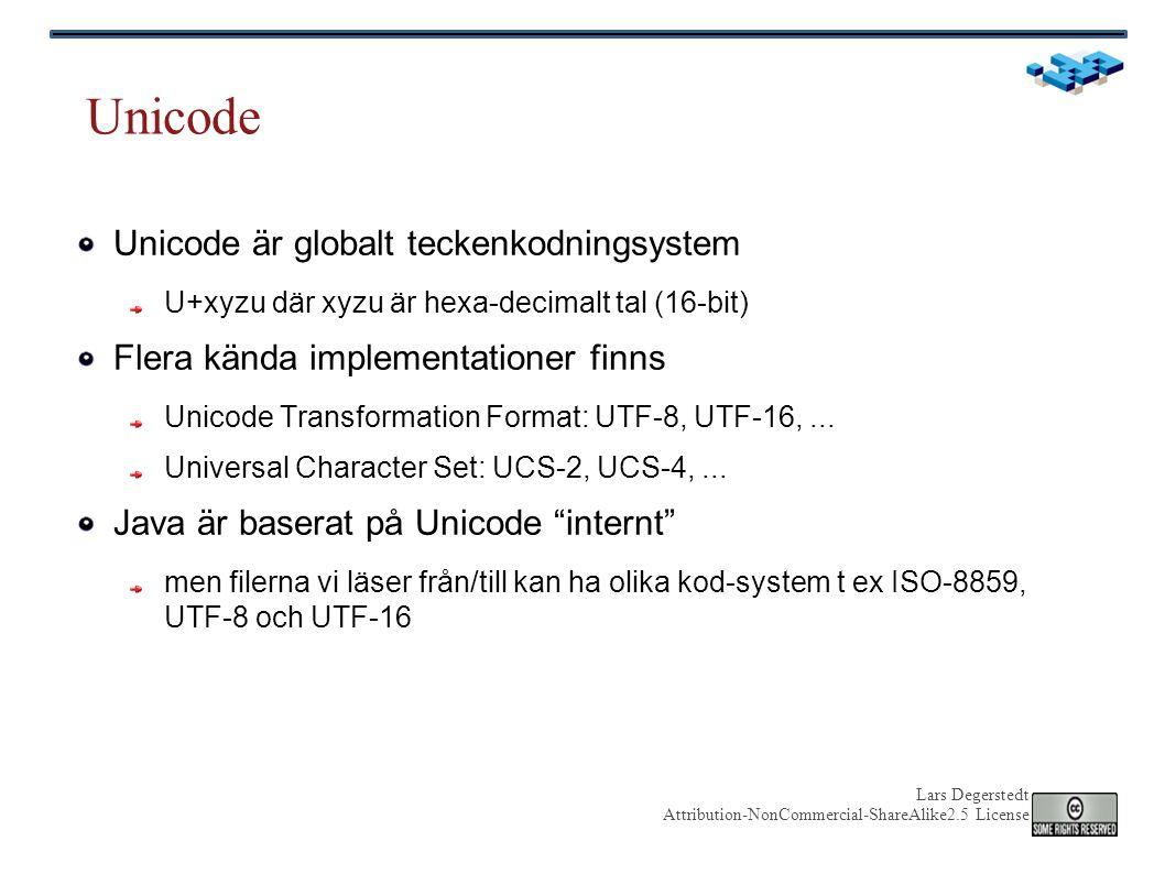 Lars Degerstedt Attribution-NonCommercial-ShareAlike2.5 License Unicode Unicode är globalt teckenkodningsystem U+xyzu där xyzu är hexa-decimalt tal (16-bit) Flera kända implementationer finns Unicode Transformation Format: UTF-8, UTF-16,...