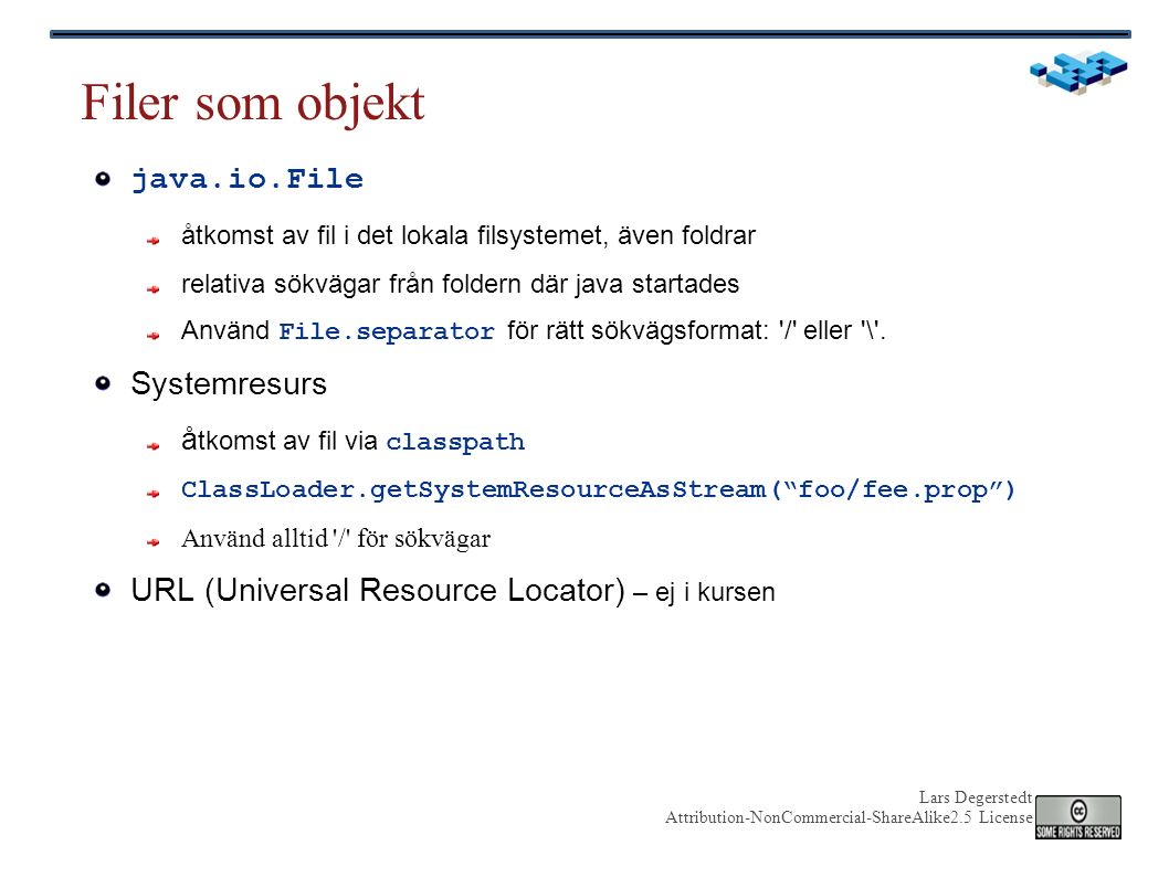 Lars Degerstedt Attribution-NonCommercial-ShareAlike2.5 License Filer som objekt java.io.File åtkomst av fil i det lokala filsystemet, även foldrar re