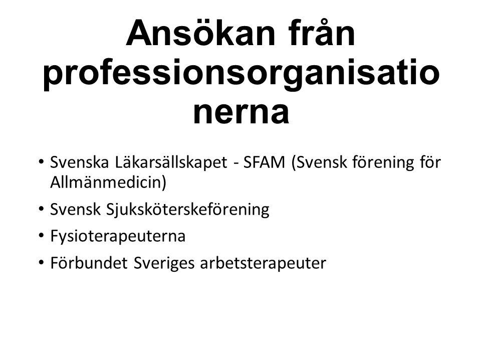 Ansökan från professionsorganisatio nerna Svenska Läkarsällskapet - SFAM (Svensk förening för Allmänmedicin) Svensk Sjuksköterskeförening Fysioterapeuterna Förbundet Sveriges arbetsterapeuter